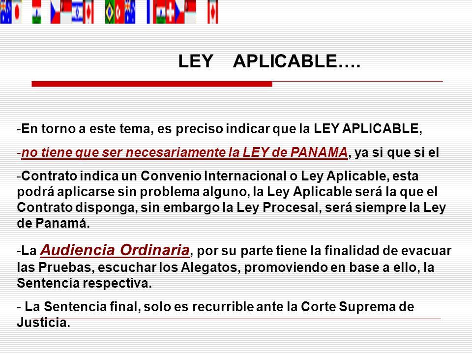 LEY APLICABLE…. - -En torno a este tema, es preciso indicar que la LEY APLICABLE, - -no tiene que ser necesariamente la LEY de PANAMA, ya si que si el