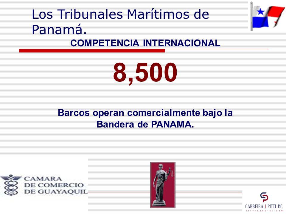 Los Tribunales Marítimos de Panamá. COMPETENCIA INTERNACIONAL 8,500 Barcos operan comercialmente bajo la Bandera de PANAMA.