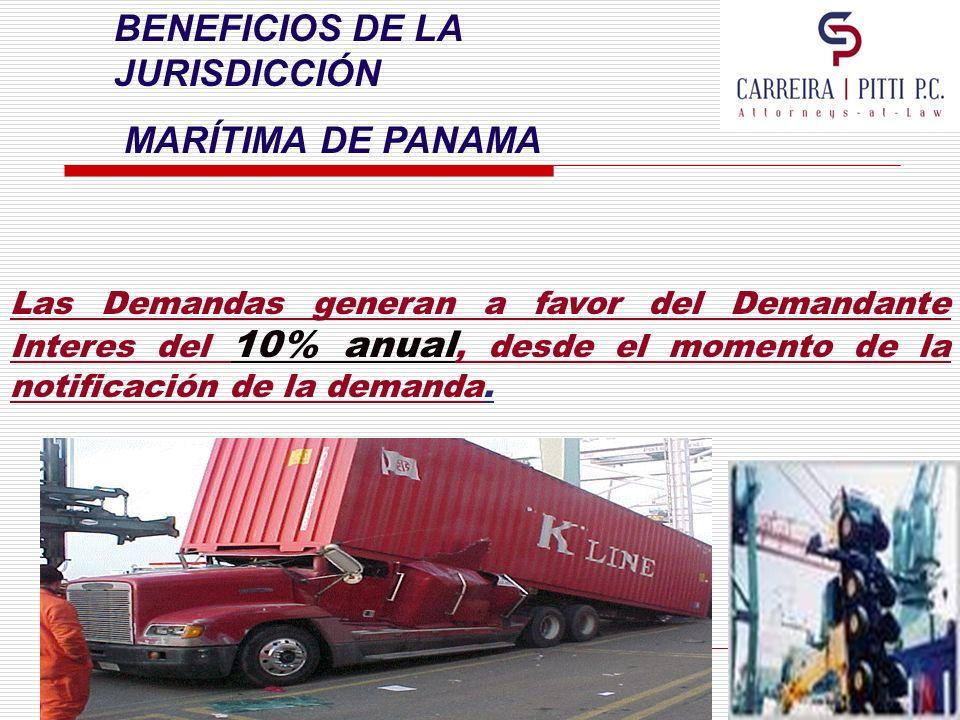 BENEFICIOS DE LA JURISDICCIÓN MARÍTIMA DE PANAMA Las Demandas generan a favor del Demandante Interes del 10% anual, desde el momento de la notificació