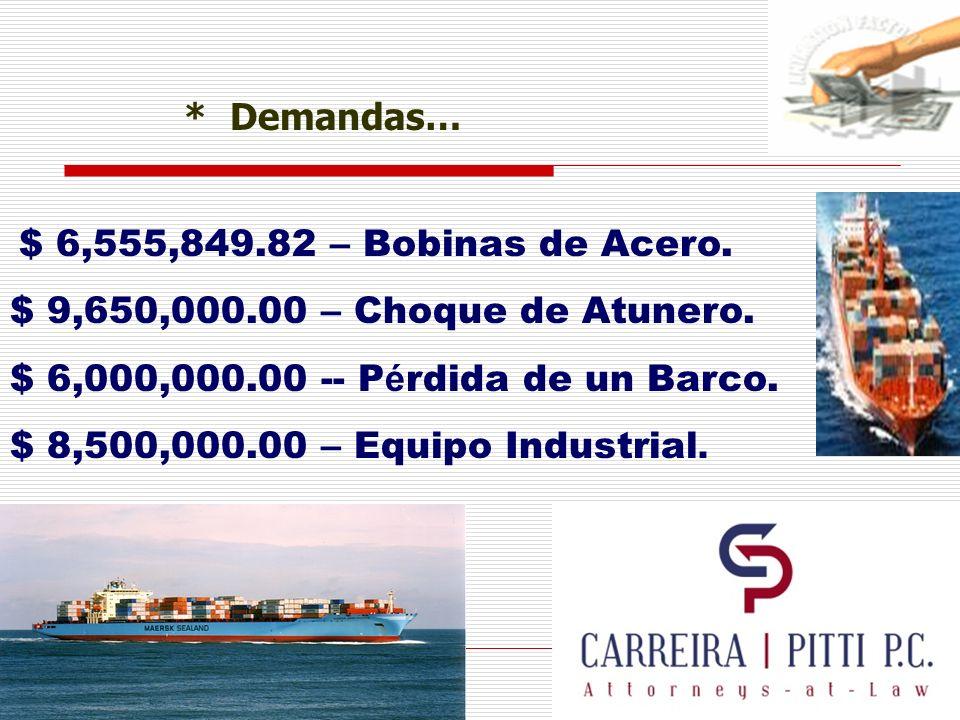* Demandas… $ 6,555,849.82 – Bobinas de Acero. $ 9,650,000.00 – Choque de Atunero. $ 6,000,000.00 -- P é rdida de un Barco. $ 8,500,000.00 – Equipo In
