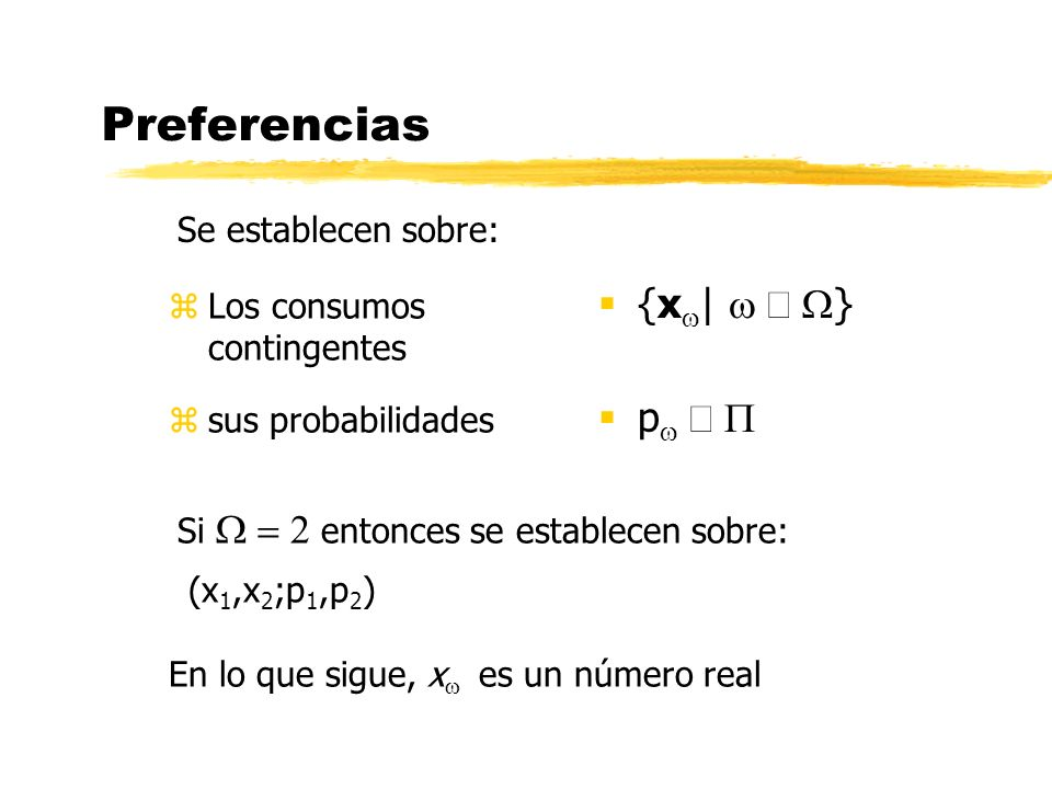 Preferencias zsus probabilidades p zLos consumos contingentes {x | } Se establecen sobre: Si entonces se establecen sobre: (x 1,x 2 ;p 1,p 2 ) En lo q
