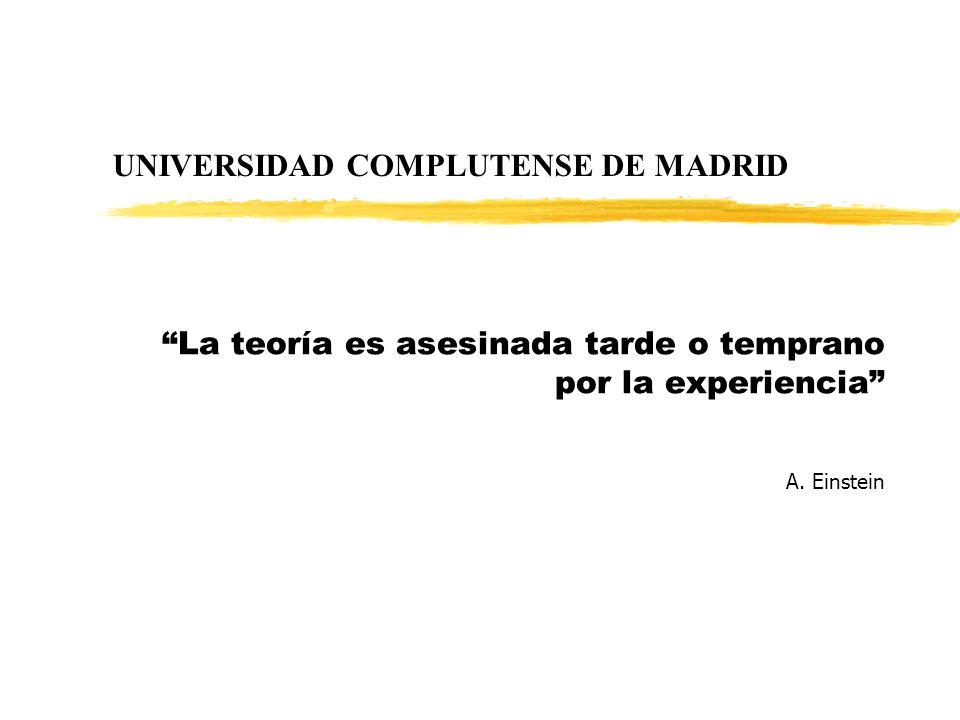 UNIVERSIDAD COMPLUTENSE DE MADRID La teoría es asesinada tarde o temprano por la experiencia A. Einstein