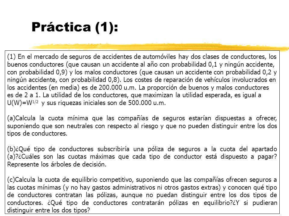 Práctica (1): (1) En el mercado de seguros de accidentes de automóviles hay dos clases de conductores, los buenos conductores (que causan un accidente