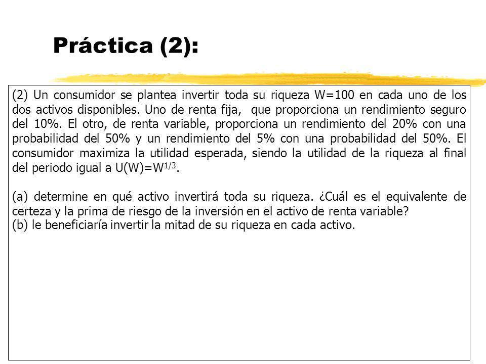 Práctica (2): (2) Un consumidor se plantea invertir toda su riqueza W=100 en cada uno de los dos activos disponibles. Uno de renta fija, que proporcio