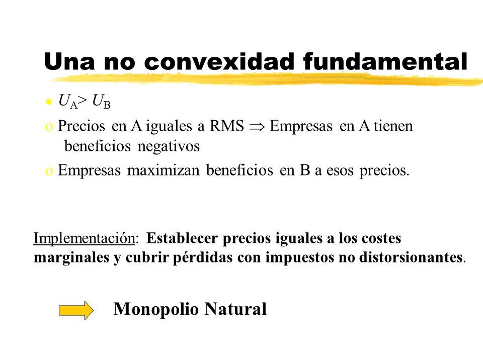 l U A > U B o Precios en A iguales a RMS Empresas en A tienen beneficios negativos o Empresas maximizan beneficios en B a esos precios. Una no convexi