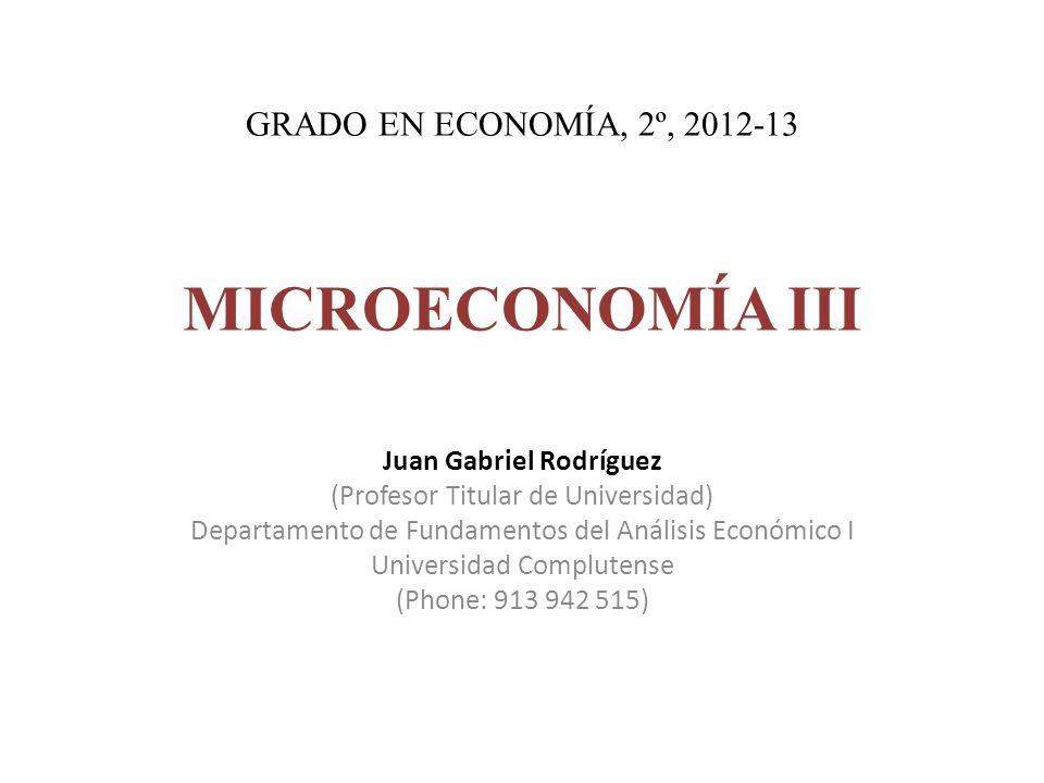 GRADO EN ECONOMÍA, 2º, 2012-13 MICROECONOMÍA III Juan Gabriel Rodríguez (Profesor Titular de Universidad) Departamento de Fundamentos del Análisis Eco