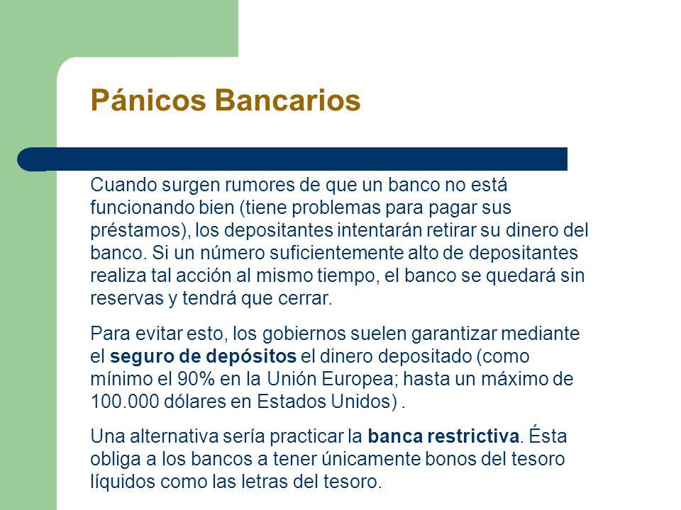 Pánicos Bancarios Cuando surgen rumores de que un banco no está funcionando bien (tiene problemas para pagar sus préstamos), los depositantes intentar