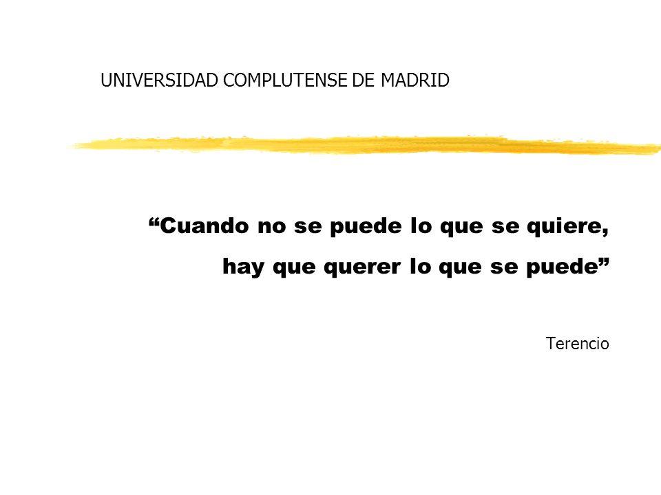 UNIVERSIDAD COMPLUTENSE DE MADRID Cuando no se puede lo que se quiere, hay que querer lo que se puede Terencio