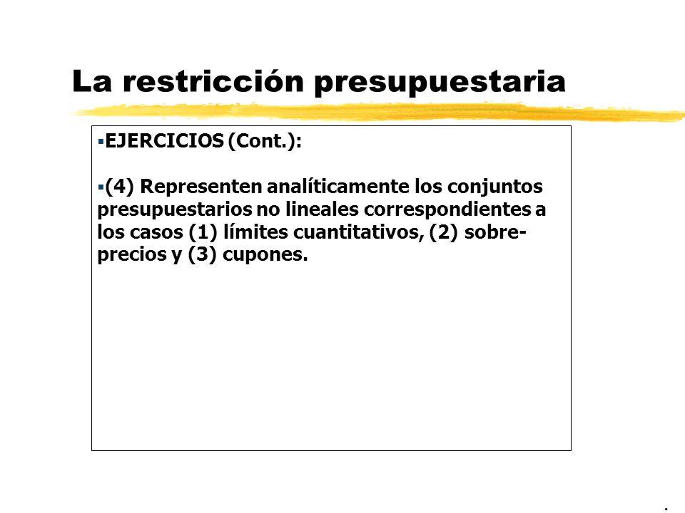 La restricción presupuestaria EJERCICIOS (Cont.): (4) Representen analíticamente los conjuntos presupuestarios no lineales correspondientes a los caso