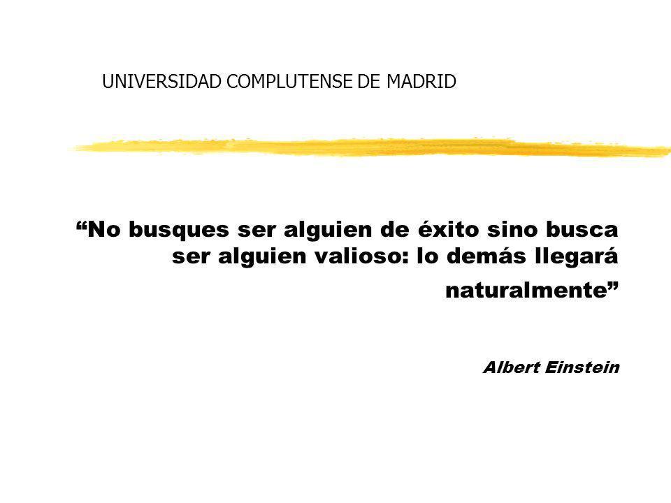 UNIVERSIDAD COMPLUTENSE DE MADRID No busques ser alguien de éxito sino busca ser alguien valioso: lo demás llegará naturalmente Albert Einstein