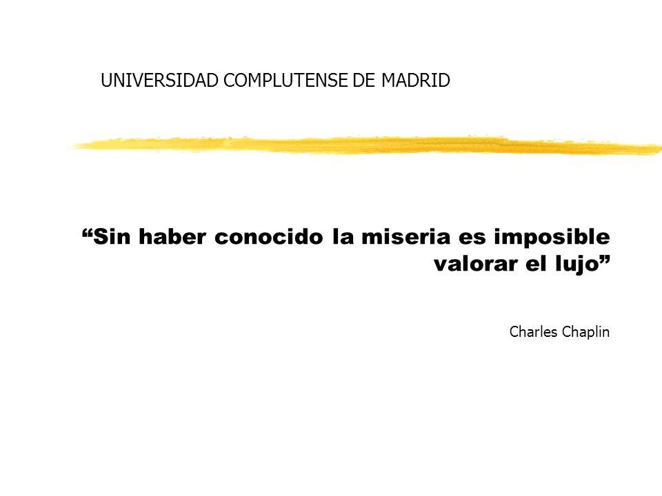 UNIVERSIDAD COMPLUTENSE DE MADRID Sin haber conocido la miseria es imposible valorar el lujo Charles Chaplin