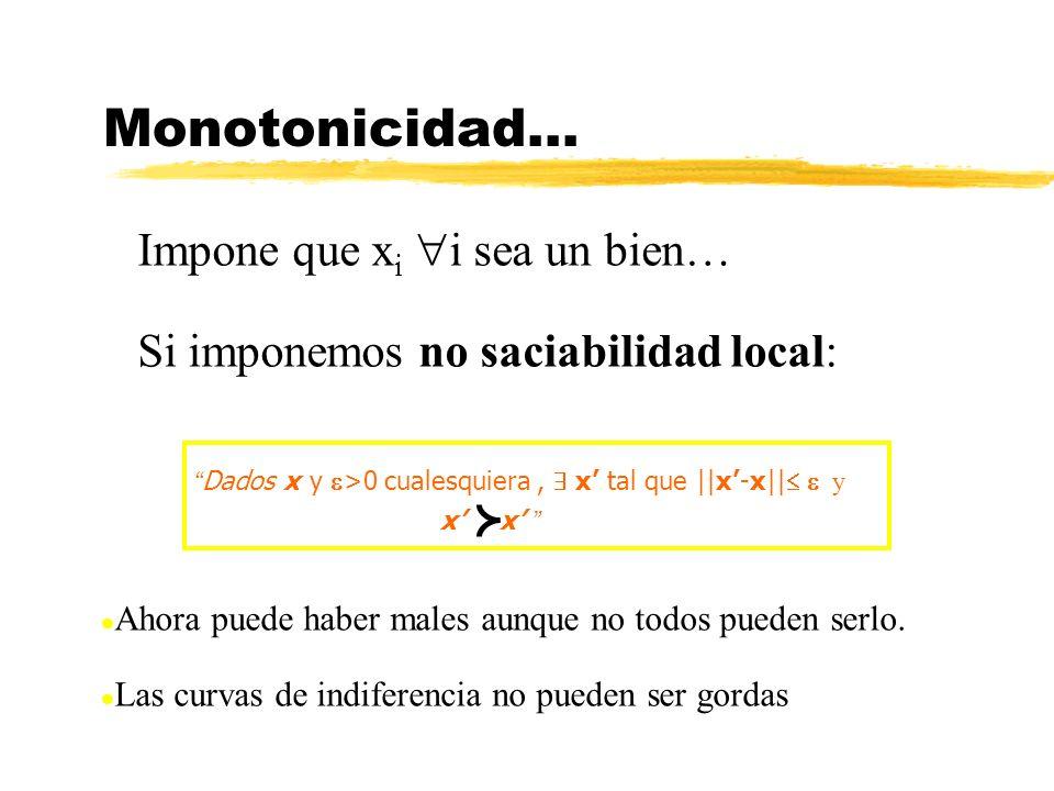 Impone que x i i sea un bien… Si imponemos no saciabilidad local: Dados x y >0 cualesquiera, x tal que   x-x   y x x l Ahora puede haber males aunque