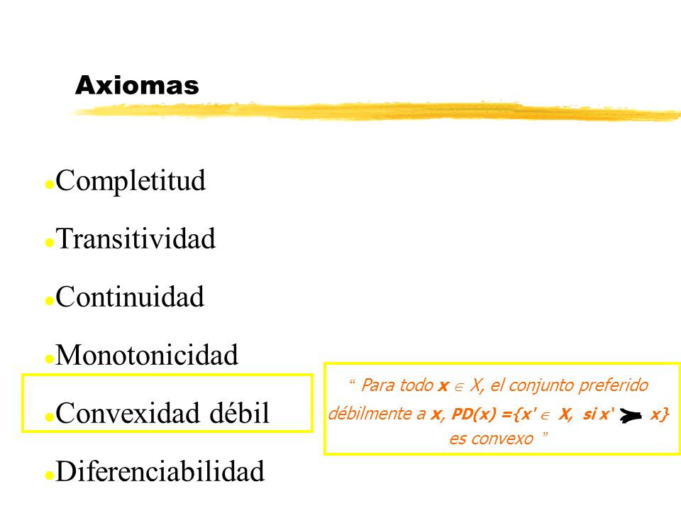 l Completitud l Transitividad l Continuidad l Monotonicidad l Convexidad débil l Diferenciabilidad Axiomas Para todo x X, el conjunto preferido débilm