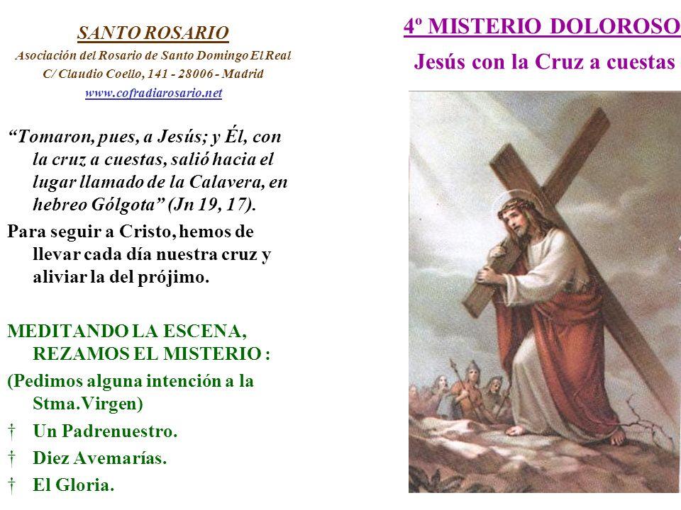 4º MISTERIO DOLOROSO Jesús con la Cruz a cuestas SANTO ROSARIO Asociación del Rosario de Santo Domingo El Real C/ Claudio Coello, 141 - 28006 - Madrid