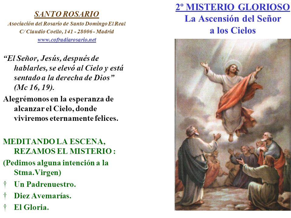 2º MISTERIO GLORIOSO La Ascensión del Señor a los Cielos SANTO ROSARIO Asociación del Rosario de Santo Domingo El Real C/ Claudio Coello, 141 - 28006