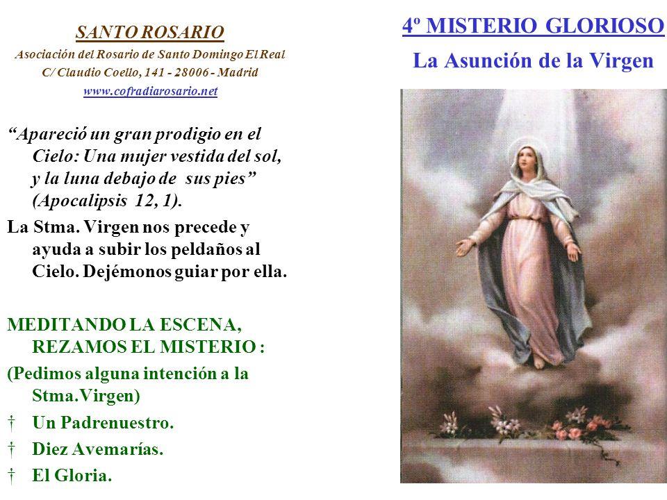 4º MISTERIO GLORIOSO La Asunción de la Virgen SANTO ROSARIO Asociación del Rosario de Santo Domingo El Real C/ Claudio Coello, 141 - 28006 - Madrid ww