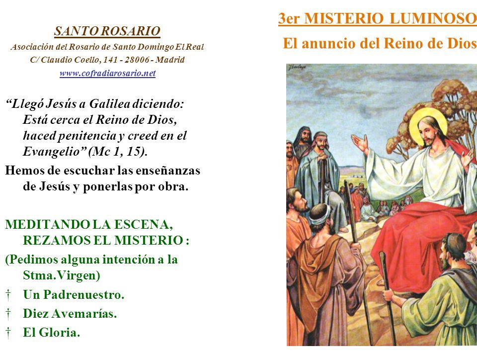 3er MISTERIO LUMINOSO El anuncio del Reino de Dios SANTO ROSARIO Asociación del Rosario de Santo Domingo El Real C/ Claudio Coello, 141 - 28006 - Madr