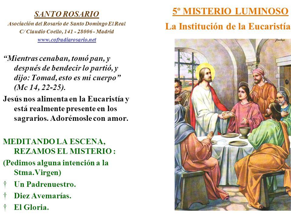5º MISTERIO LUMINOSO La Institución de la Eucaristía SANTO ROSARIO Asociación del Rosario de Santo Domingo El Real C/ Claudio Coello, 141 - 28006 - Ma