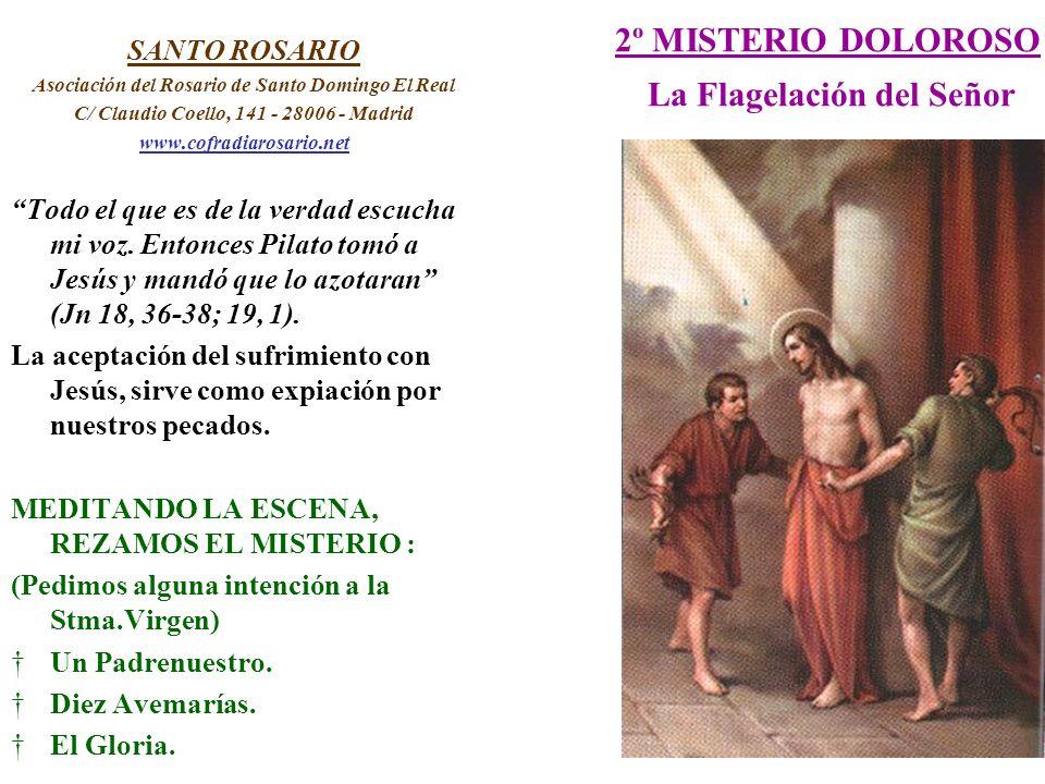 2º MISTERIO DOLOROSO La Flagelación del Señor SANTO ROSARIO Asociación del Rosario de Santo Domingo El Real C/ Claudio Coello, 141 - 28006 - Madrid ww
