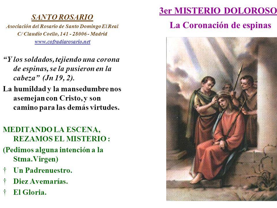 3er MISTERIO DOLOROSO La Coronación de espinas SANTO ROSARIO Asociación del Rosario de Santo Domingo El Real C/ Claudio Coello, 141 - 28006 - Madrid w
