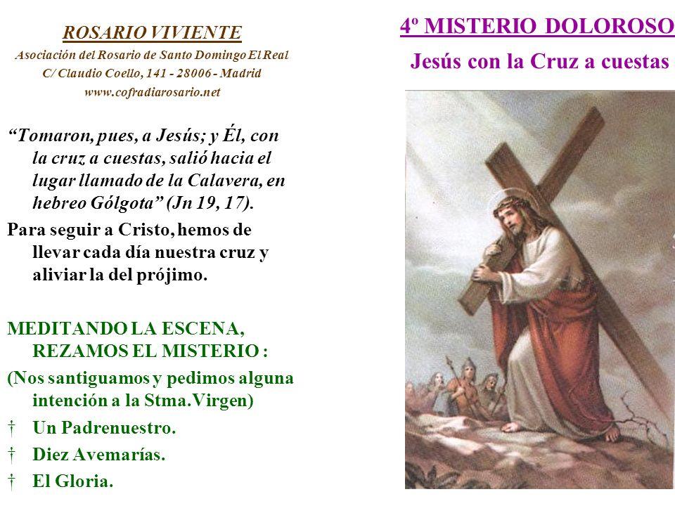 4º MISTERIO DOLOROSO Jesús con la Cruz a cuestas ROSARIO VIVIENTE Asociación del Rosario de Santo Domingo El Real C/ Claudio Coello, 141 - 28006 - Mad
