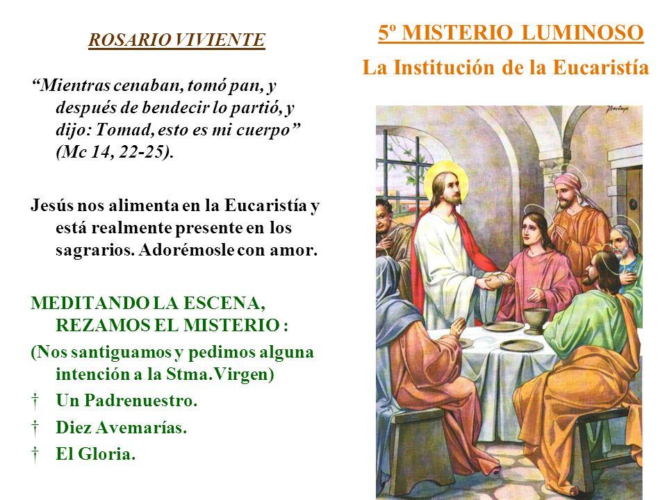 5º MISTERIO LUMINOSO La Institución de la Eucaristía ROSARIO VIVIENTE Mientras cenaban, tomó pan, y después de bendecir lo partió, y dijo: Tomad, esto