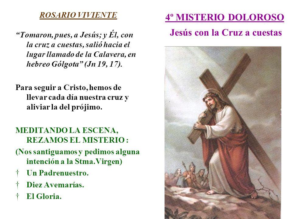 4º MISTERIO DOLOROSO Jesús con la Cruz a cuestas ROSARIO VIVIENTE Tomaron, pues, a Jesús; y Él, con la cruz a cuestas, salió hacia el lugar llamado de