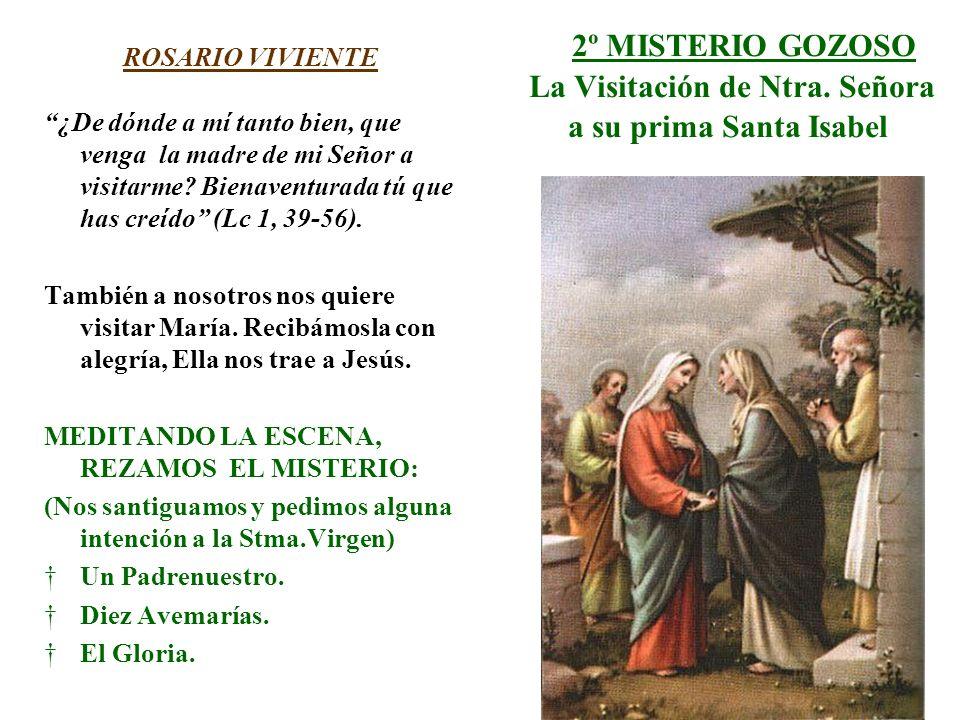 2º MISTERIO GOZOSO La Visitación de Ntra. Señora a su prima Santa Isabel ROSARIO VIVIENTE ¿De dónde a mí tanto bien, que venga la madre de mi Señor a