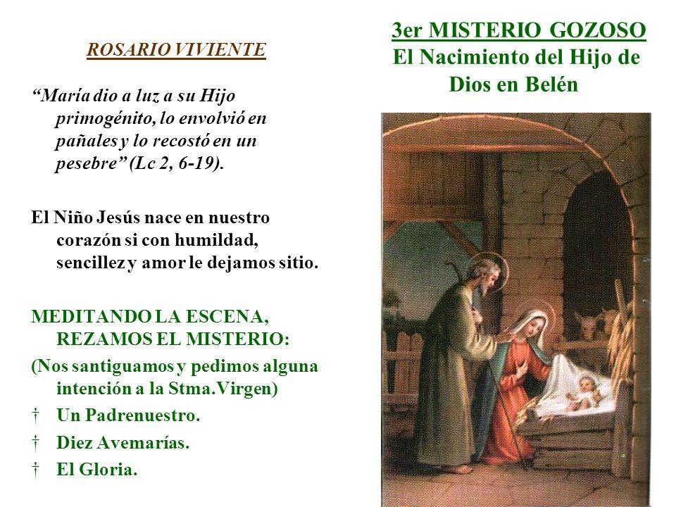 3er MISTERIO GOZOSO El Nacimiento del Hijo de Dios en Belén ROSARIO VIVIENTE María dio a luz a su Hijo primogénito, lo envolvió en pañales y lo recost