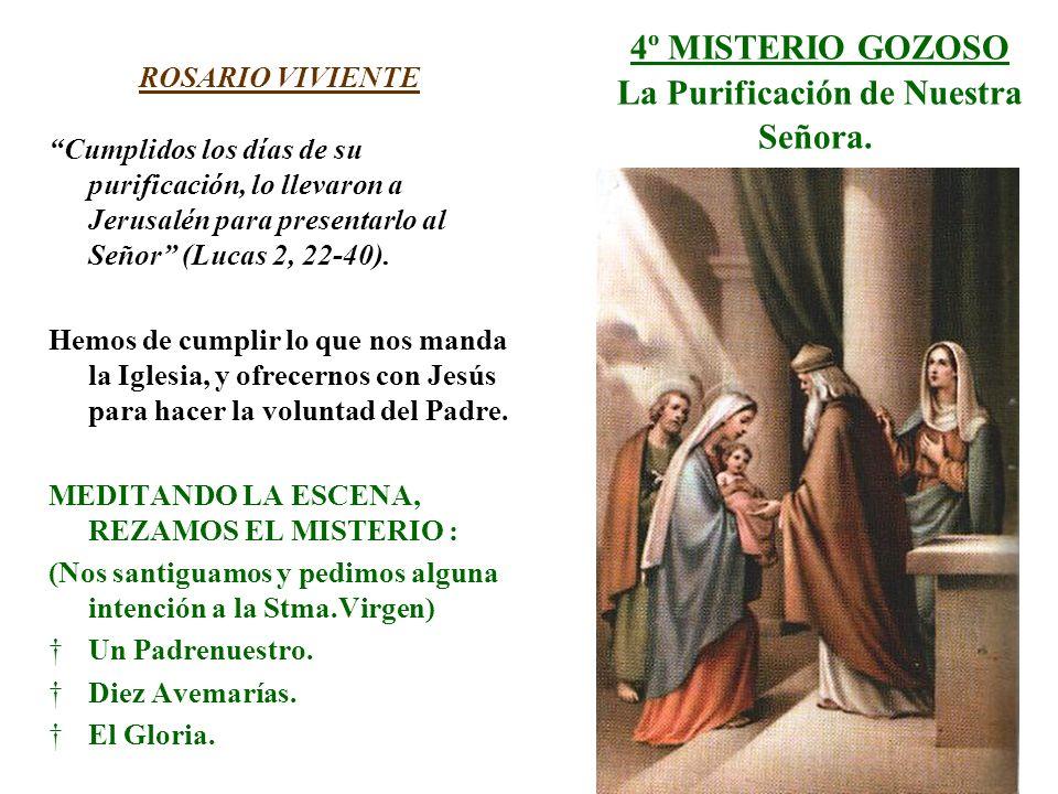 4º MISTERIO GOZOSO La Purificación de Nuestra Señora. ROSARIO VIVIENTE Cumplidos los días de su purificación, lo llevaron a Jerusalén para presentarlo
