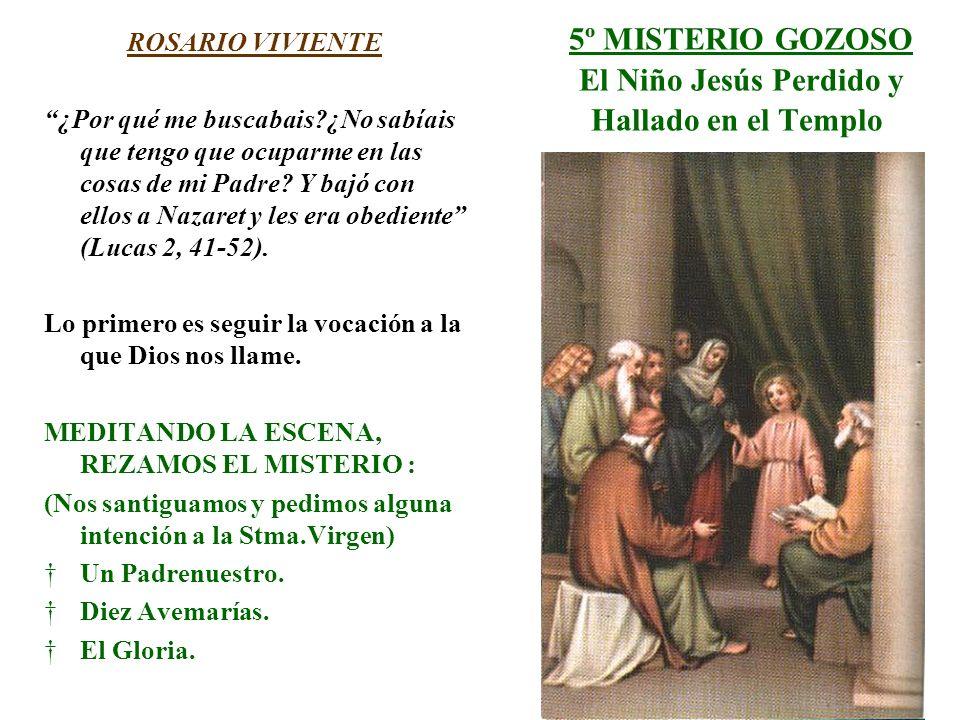 5º MISTERIO GOZOSO El Niño Jesús Perdido y Hallado en el Templo ROSARIO VIVIENTE ¿Por qué me buscabais?¿No sabíais que tengo que ocuparme en las cosas