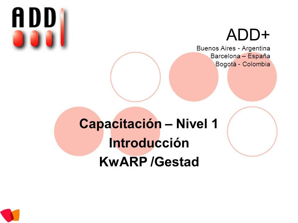 ADD+ Buenos Aires - Argentina Barcelona – España Bogotá - Colombia Capacitación – Nivel 1 Introducción KwARP /Gestad