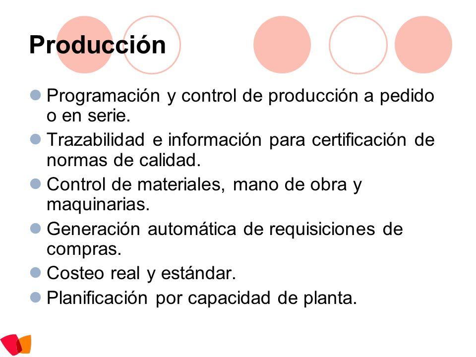 Producción Programación y control de producción a pedido o en serie. Trazabilidad e información para certificación de normas de calidad. Control de ma