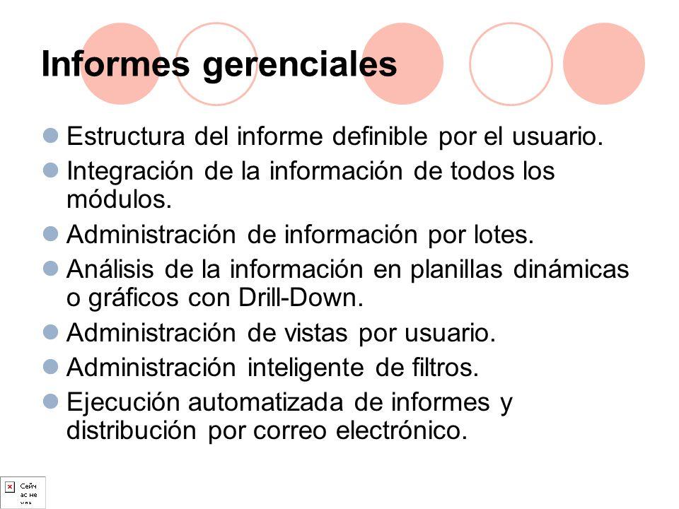 Informes gerenciales Estructura del informe definible por el usuario. Integración de la información de todos los módulos. Administración de informació