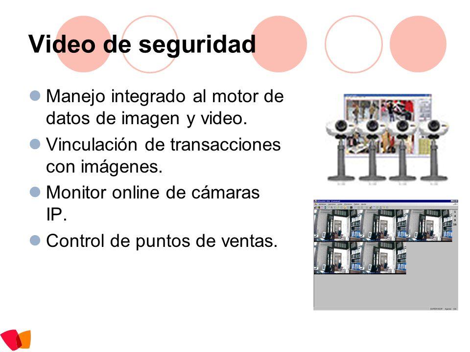 Video de seguridad Manejo integrado al motor de datos de imagen y video. Vinculación de transacciones con imágenes. Monitor online de cámaras IP. Cont