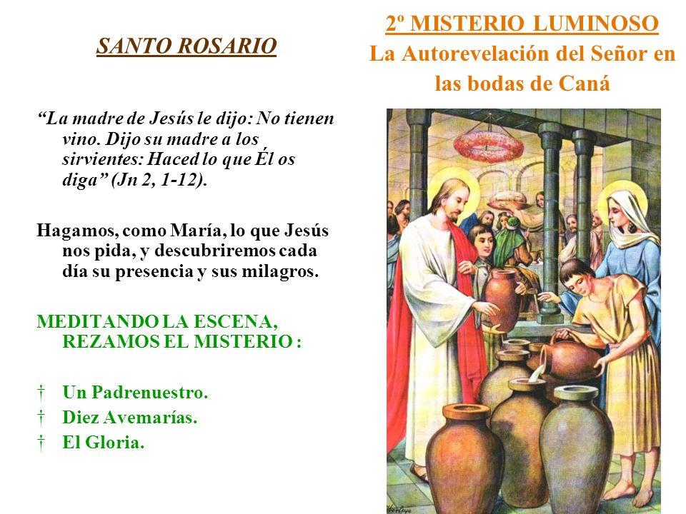 2º MISTERIO LUMINOSO La Autorevelación del Señor en las bodas de Caná SANTO ROSARIO La madre de Jesús le dijo: No tienen vino. Dijo su madre a los sir