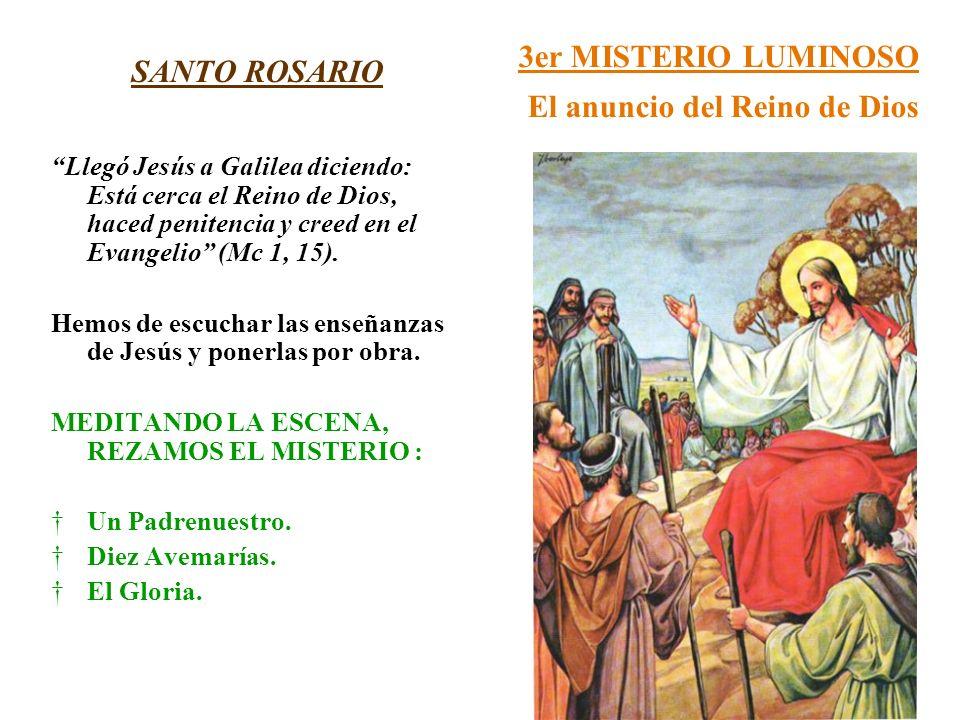 3er MISTERIO LUMINOSO El anuncio del Reino de Dios SANTO ROSARIO Llegó Jesús a Galilea diciendo: Está cerca el Reino de Dios, haced penitencia y creed