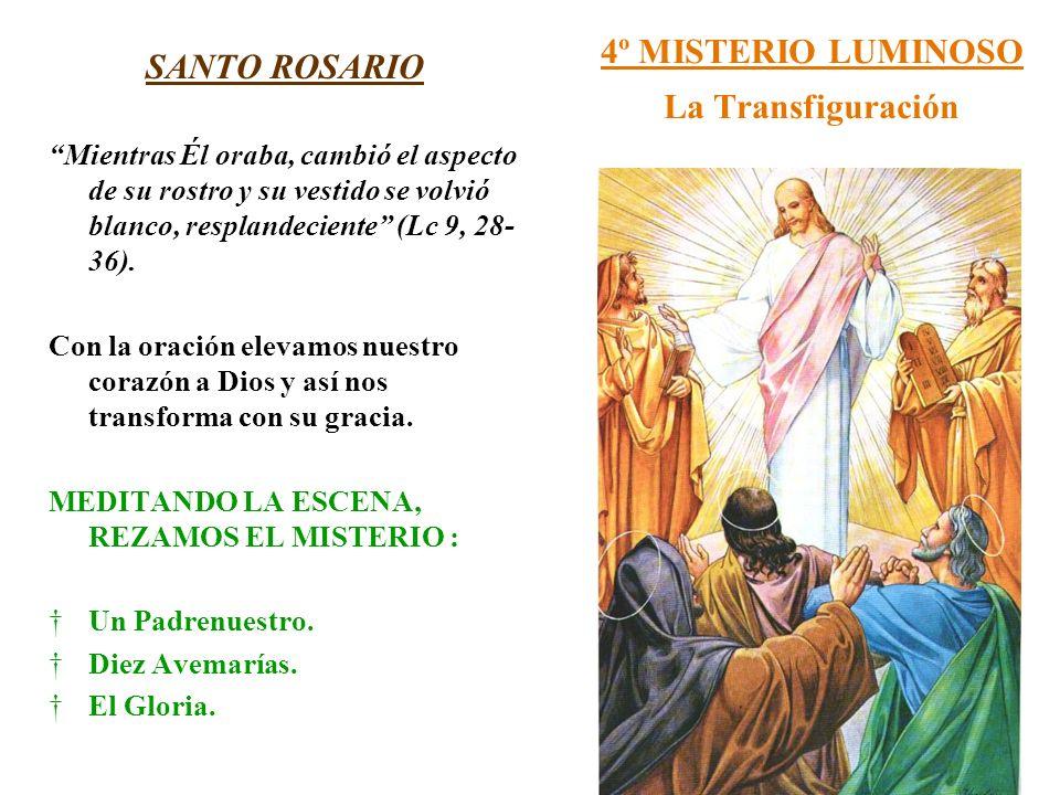 4º MISTERIO LUMINOSO La Transfiguración SANTO ROSARIO Mientras Él oraba, cambió el aspecto de su rostro y su vestido se volvió blanco, resplandeciente