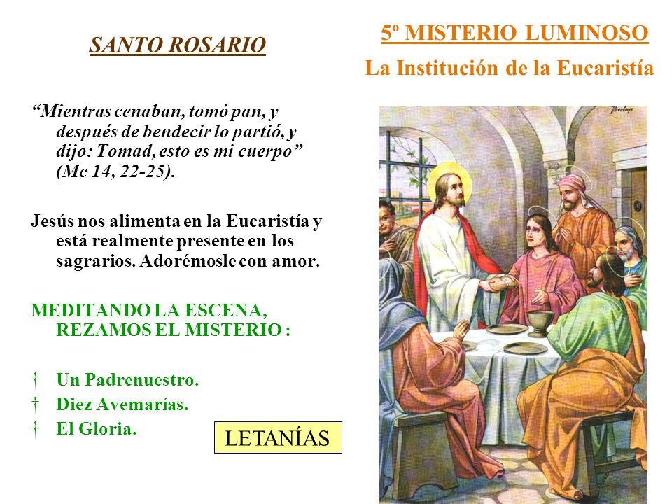 5º MISTERIO LUMINOSO La Institución de la Eucaristía SANTO ROSARIO Mientras cenaban, tomó pan, y después de bendecir lo partió, y dijo: Tomad, esto es