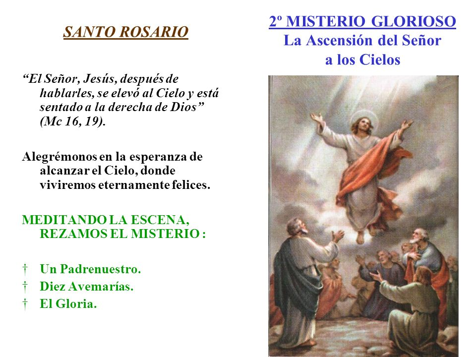 2º MISTERIO GLORIOSO La Ascensión del Señor a los Cielos SANTO ROSARIO El Señor, Jesús, después de hablarles, se elevó al Cielo y está sentado a la de