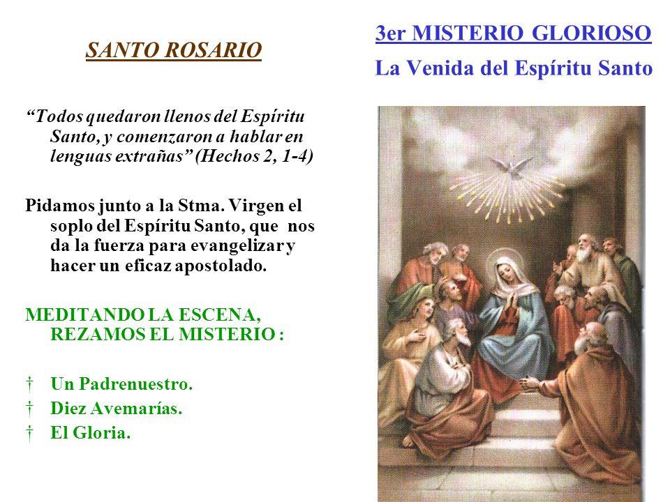 3er MISTERIO GLORIOSO La Venida del Espíritu Santo SANTO ROSARIO Todos quedaron llenos del Espíritu Santo, y comenzaron a hablar en lenguas extrañas (