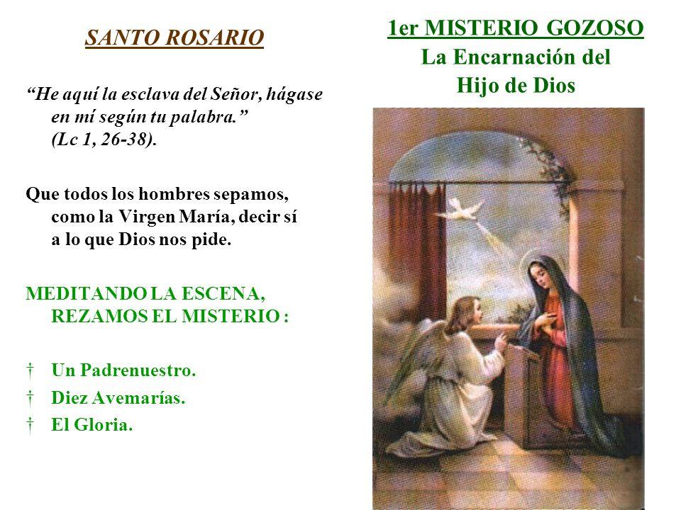 1er MISTERIO GOZOSO La Encarnación del Hijo de Dios SANTO ROSARIO He aquí la esclava del Señor, hágase en mí según tu palabra. (Lc 1, 26-38). Que todo