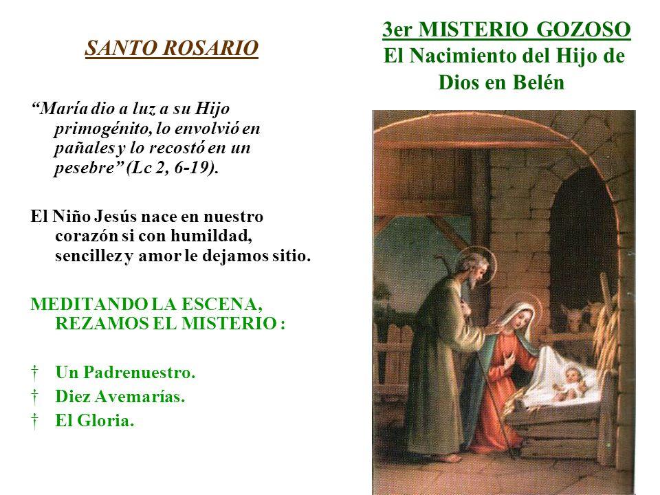 3er MISTERIO GOZOSO El Nacimiento del Hijo de Dios en Belén SANTO ROSARIO María dio a luz a su Hijo primogénito, lo envolvió en pañales y lo recostó e
