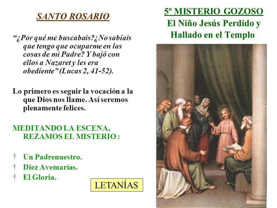 5º MISTERIO GOZOSO El Niño Jesús Perdido y Hallado en el Templo SANTO ROSARIO ¿Por qué me buscabais?¿No sabíais que tengo que ocuparme en las cosas de