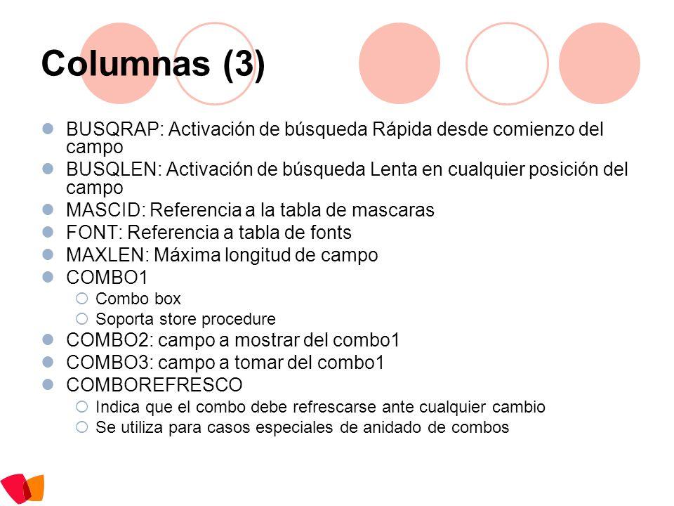 Columnas (3) BUSQRAP: Activación de búsqueda Rápida desde comienzo del campo BUSQLEN: Activación de búsqueda Lenta en cualquier posición del campo MAS
