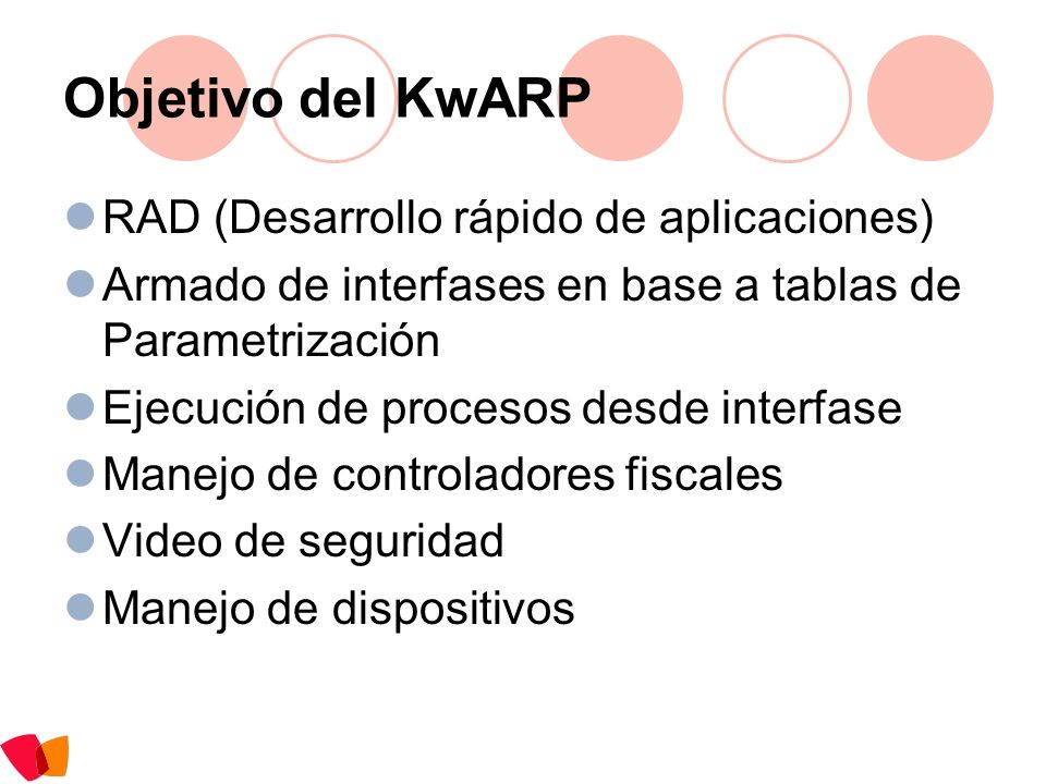 Objetivo del KwARP RAD (Desarrollo rápido de aplicaciones) Armado de interfases en base a tablas de Parametrización Ejecución de procesos desde interf