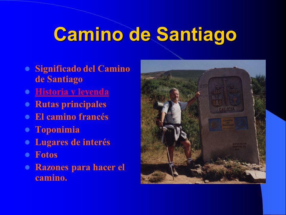 Camino de Santiago Significado del Camino de Santiago Historia y leyenda Rutas principales El camino francés Toponimia Lugares de interés Fotos Razone