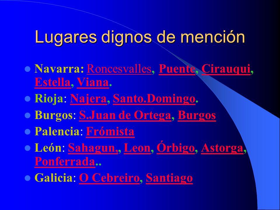 Lugares dignos de mención Navarra: Roncesvalles, Puente, Cirauqui, Estella, Viana.RoncesvallesPuenteCirauqui EstellaViana Rioja: Najera, Santo.Domingo