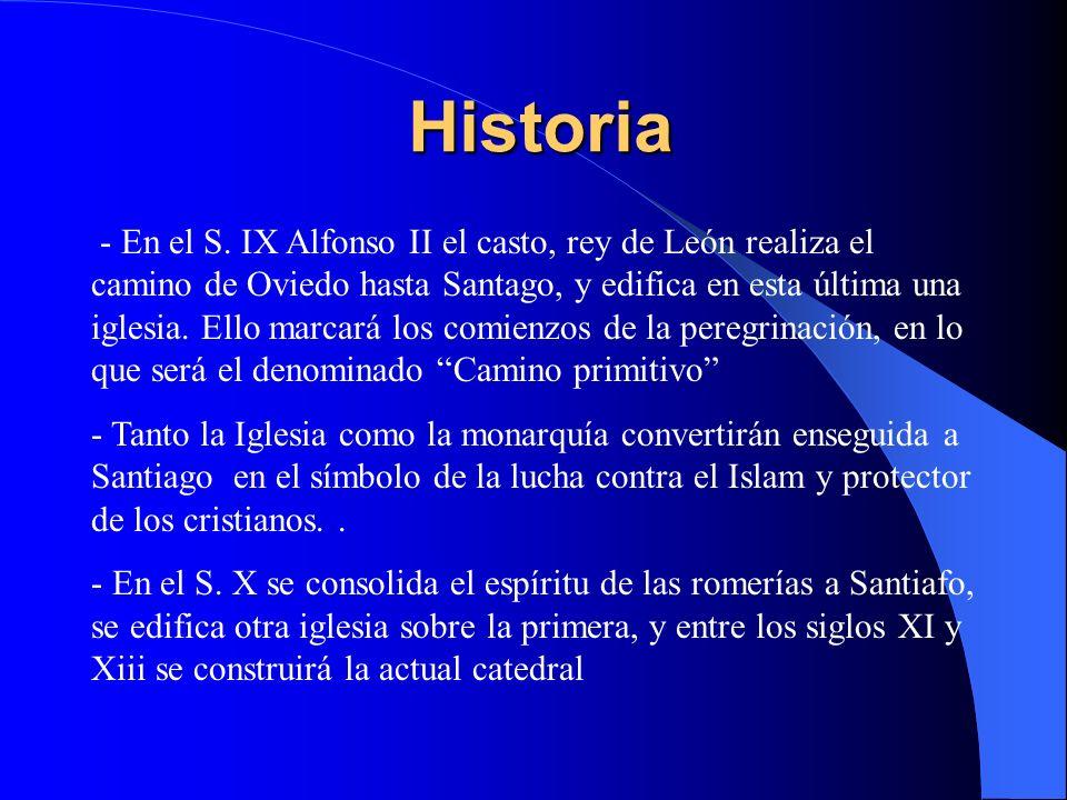 Historia - En el S. IX Alfonso II el casto, rey de León realiza el camino de Oviedo hasta Santago, y edifica en esta última una iglesia. Ello marcará