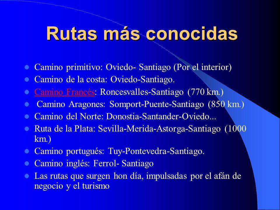 Rutas más conocidas Camino primitivo: Oviedo- Santiago (Por el interior) Camino de la costa: Oviedo-Santiago. Camino Francés: Roncesvalles-Santiago (7